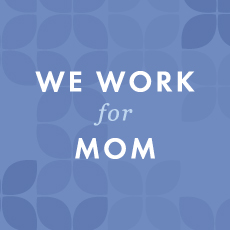 We work for mom