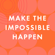 Make the impossible happen