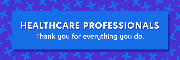 Healthcare professionals, thank you for everything you do